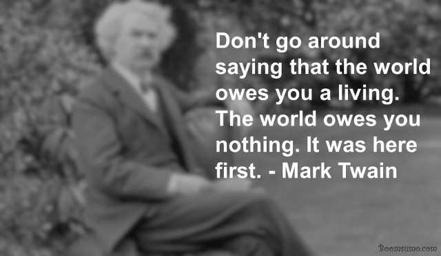 The World Owes You Nothing - Mark Twain Quotes