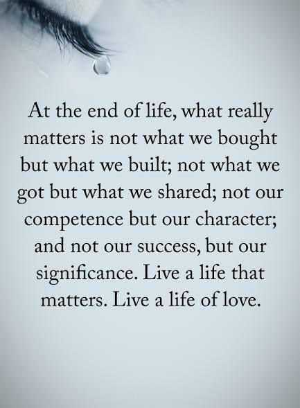 Real life love quotes What really matters at the end of life quotes