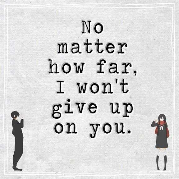 Love Life Quotes Never Give Up No matter How Far I Won't