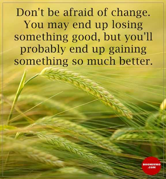 Positive quotes about life Don't Be Afraid Of Change