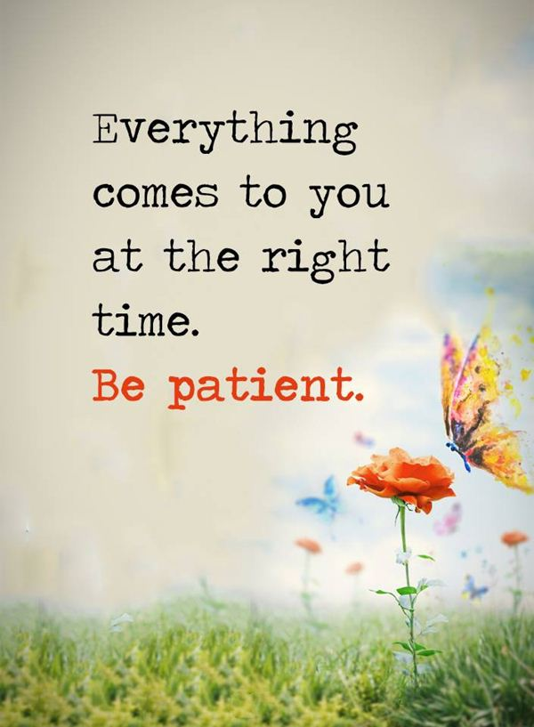 Positive quotes about life Be Patient Everything Comes Right Time