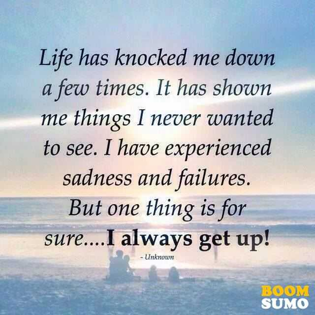 Inspirational Life Quotes Life Has Knocked Me Down A Few Times I Always Get Up
