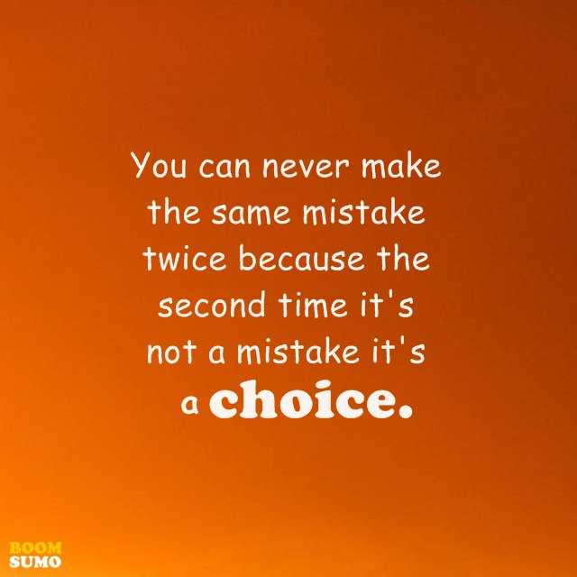 Positive Life Quotes You Can Never Make The Same Mistake Twice Boomsumo Quotes