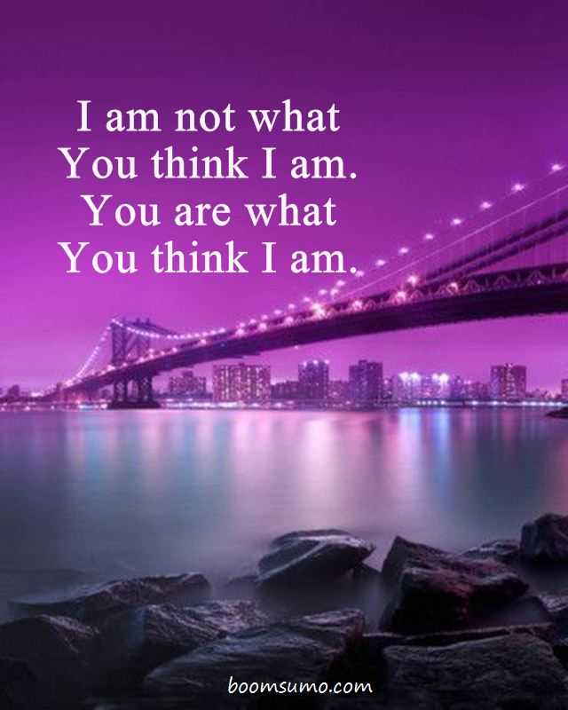 Inspirational Life Quotes on thinking I Am Not What You Think