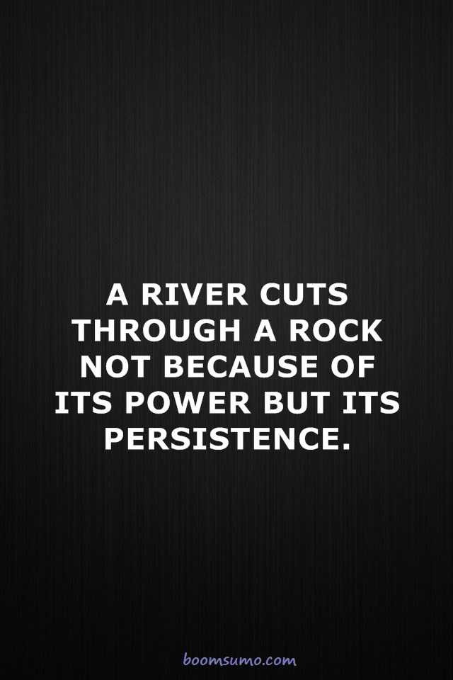 Inspirational Life Quotes a River Cuts Through Power, Persistence