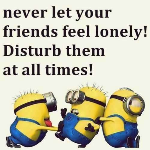 Never let your friends feel lonely - Short Best Friends Quotes