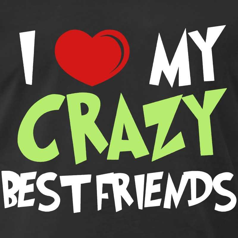 I'm Crazy Friends