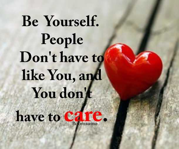 Life Quotes How Can Help You Don't Care, Be yourself. Inspirational Positive quotes about life