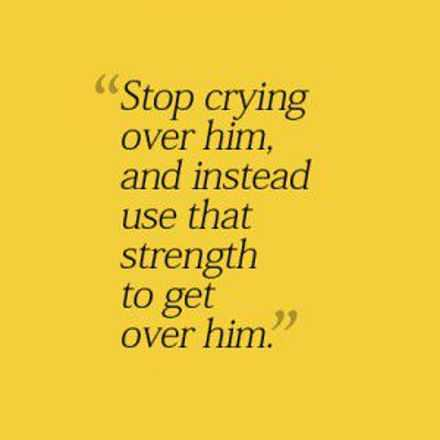 Quotes about relationships Stop Crying over him - Get Strength