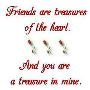 quotes about friendship Friends Are Treasures of the Heart If you like, it will be
