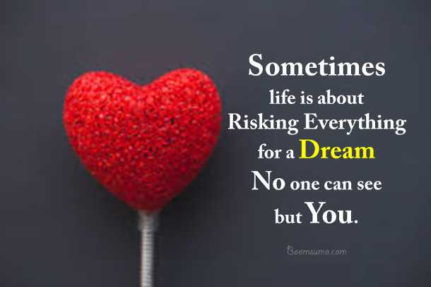 Dreams Quotes Sometimes life risking everything for Inspirational life Quotes