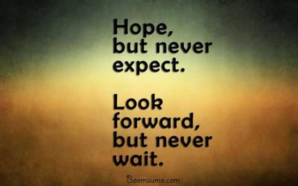 Positive thoughts of the day : 'Never Expect. Never Wait, life Quotes 1