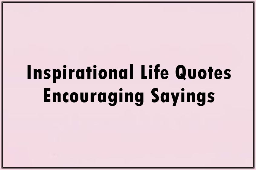 inspirational life quotes encouraging sayings