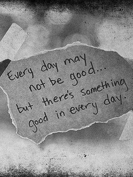 Everyday Quotes Beauteous Everyday Quotes May Not Something Good In Every Day  Boomsumo