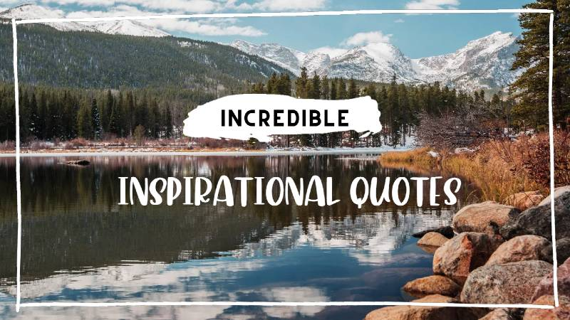 incredible inspirational quotes that will change your life