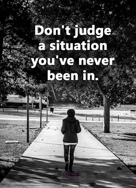 Inspirational Quote of the Day Don't judge Situation You've Never Been