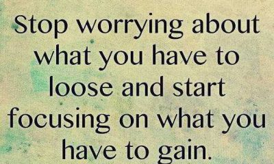 Positive quotes about life thoughts What you Have To Gain, Stop Worrying