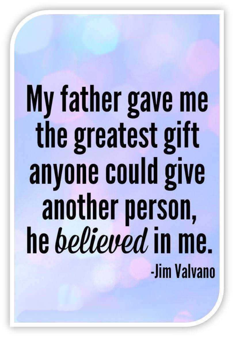Best Fathers Quote About Inspirational My Father gave me greatest Gift He believe 1