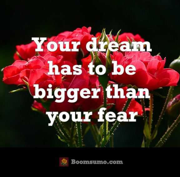 Dreams quotes About life Always Dream You Are Bigger Than your Fear