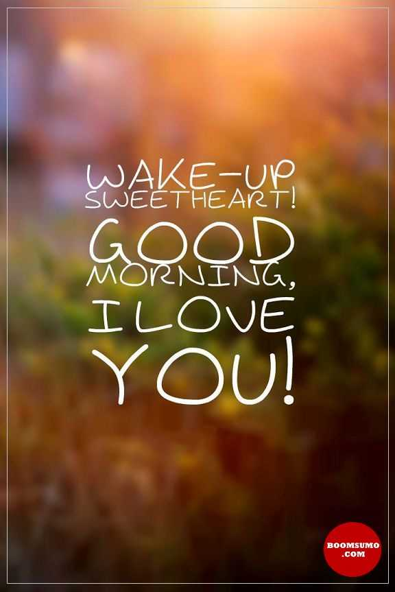 Good Morning Quotes For Her Sweetheart Wake-Up Good Morning, My Love