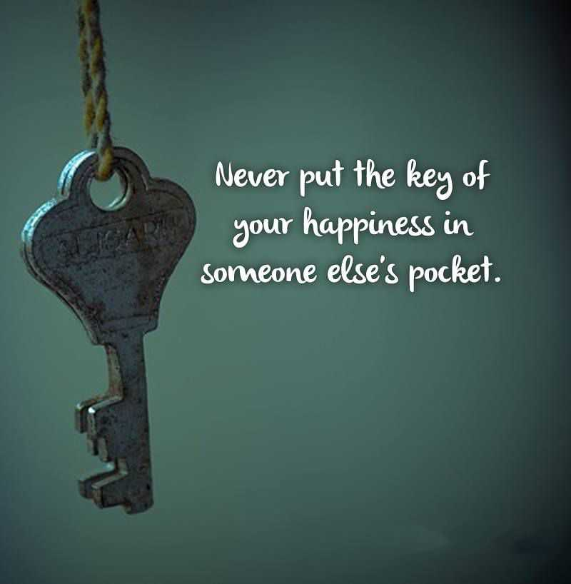 Happiness Quotes about life never Put the Key Of Your happiness Someone