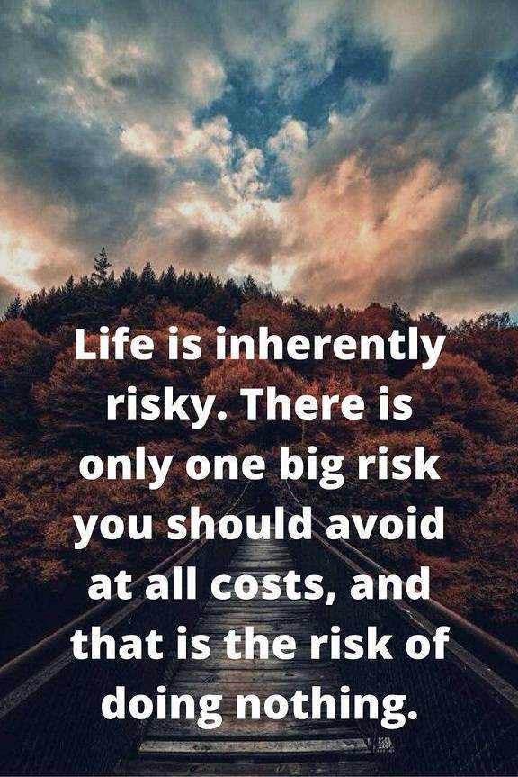 Inspirational life Quotes Doing Nothing, Life Is Inherently Risky