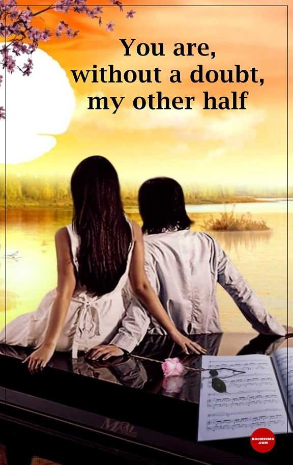 Positive Love Quotes And Love sayings Without Doubt You're My Half, Love It