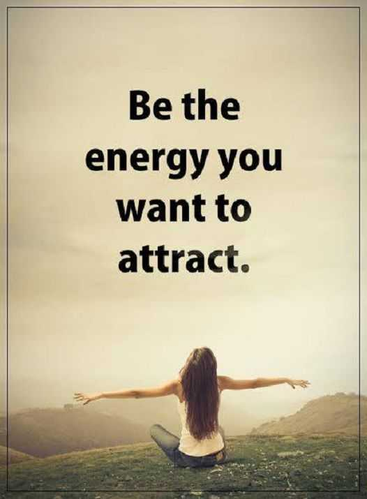 Positive Quotes About Life Must Attract Be the Energy You, Want It
