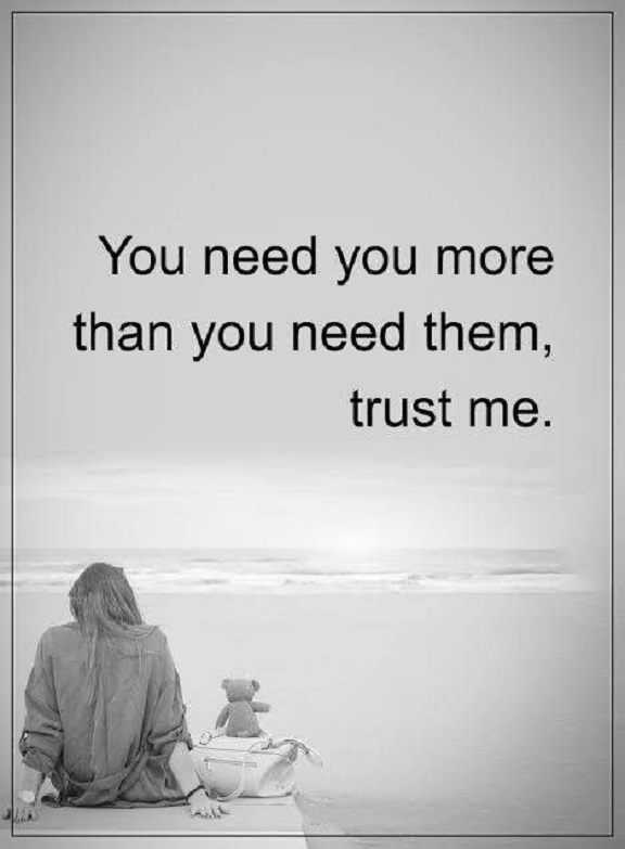 Positive life Quotes Life sayings Trust me, You Need More You than others