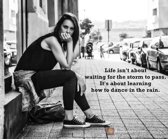 Positive life quotes About life Never Storm To Pass Just Learning