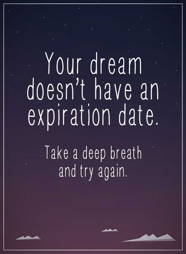 Dreams Quotes Positive Sayings Deep breath Your Dream Doesn't Expiration Date