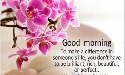 Good Morning Quotes To Make A Difference In Someone Life Just Care