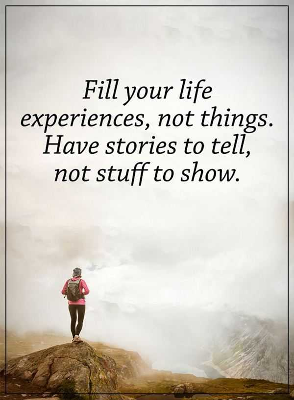 How To Fill Your Life Experience Positive Life Quotes Sayings