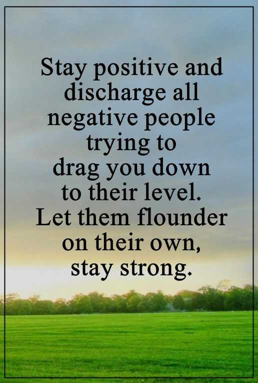 Stay positive discharge all negative positive life quotes