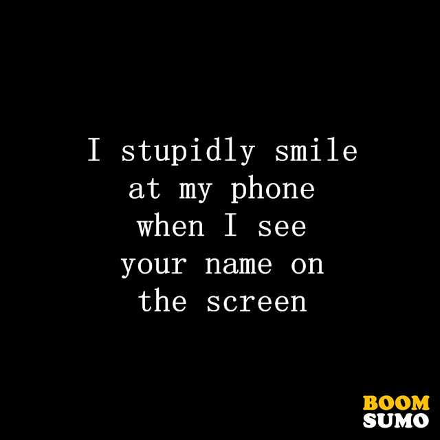 Funny Love Quotes I Stupidly Smile At My Phone When I See Your Name