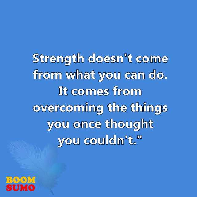 Inspirational Quotes About Strength: Doesn't Come From What, You Can Do 1