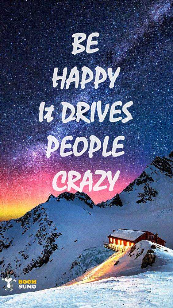 Inspirational Quotes Be Happy People Crazy