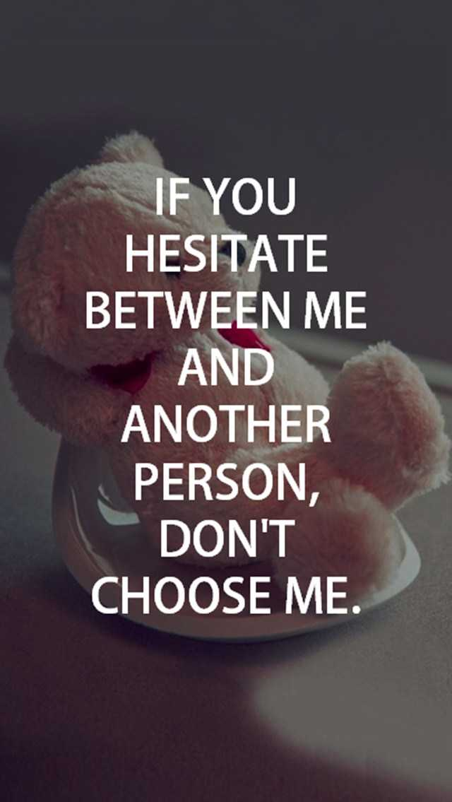 Best Love Quotes About Love Don't Choose Me if You Hesitate