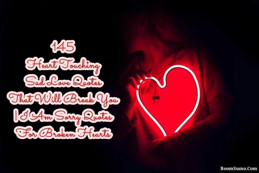 Heart Touching Sad Love Quotes That Will Break You I Am Sorry Quotes For Broken Hearts