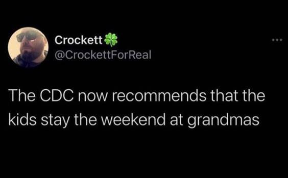 """Funniest Memes Ever Made """"The CDC now recommends that the kids stay the weekend at grandmas."""""""
