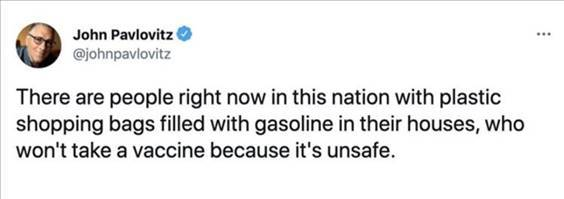 """So Funny Meme """"There are people right now in this nation with plastic shopping bags filled with gasoline in their houses, who won't take a vaccine because it's unsafe."""" width="""